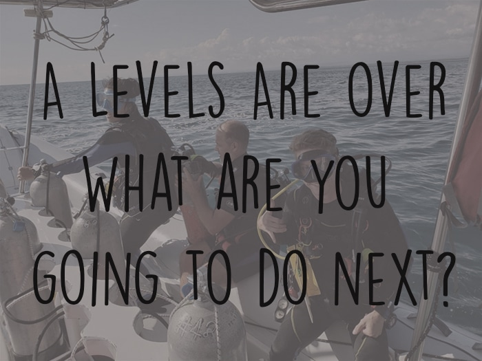 A levels are over what are you going to do- An alternative option