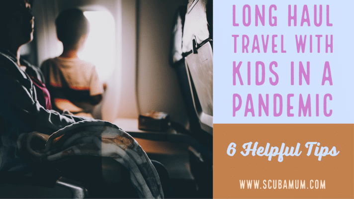Long haul Travel with kids in a pandemic- Six helpful tips
